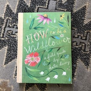 How to Be a Wildflower: A Field Guide Book